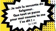 «Je suis la servante du Seigneur, que tout se passe pour moi comme tu me l'as dit» (Luc 1, 38)